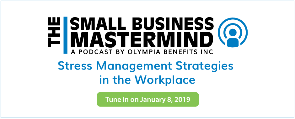 The Small Business Mastermind Podcast presents Stress Management Strategies in the Workplace