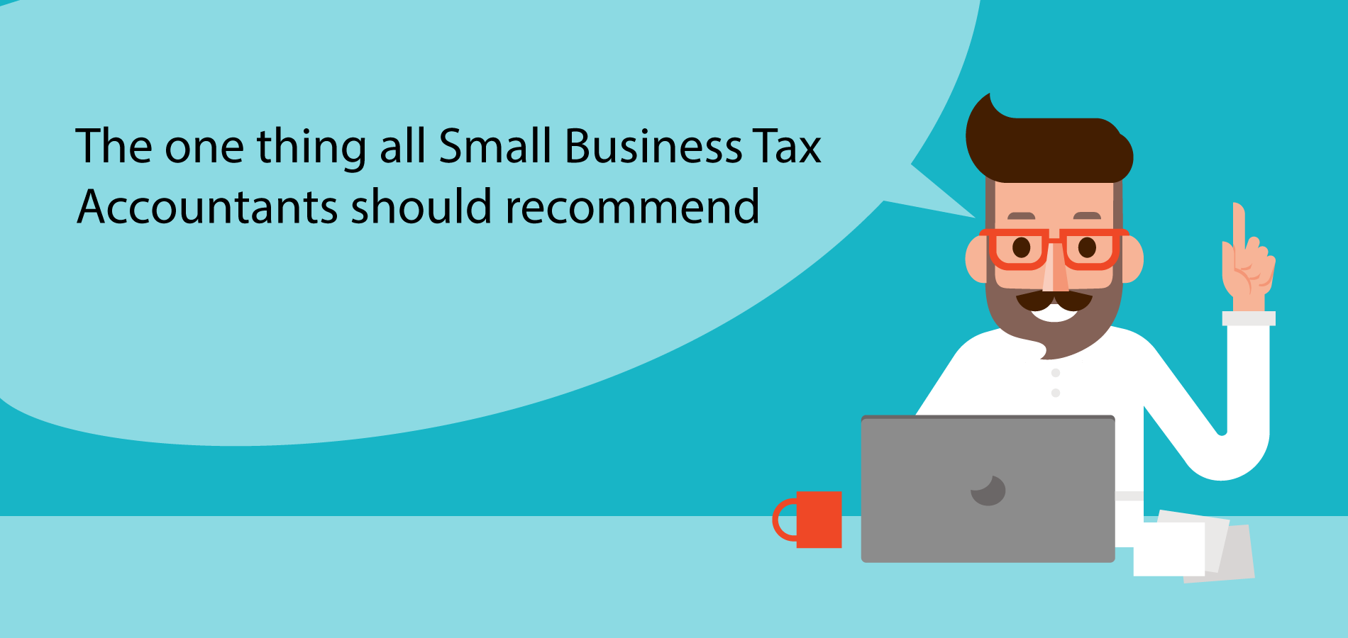 The one thing all Small Business Tax Accountants should recommend