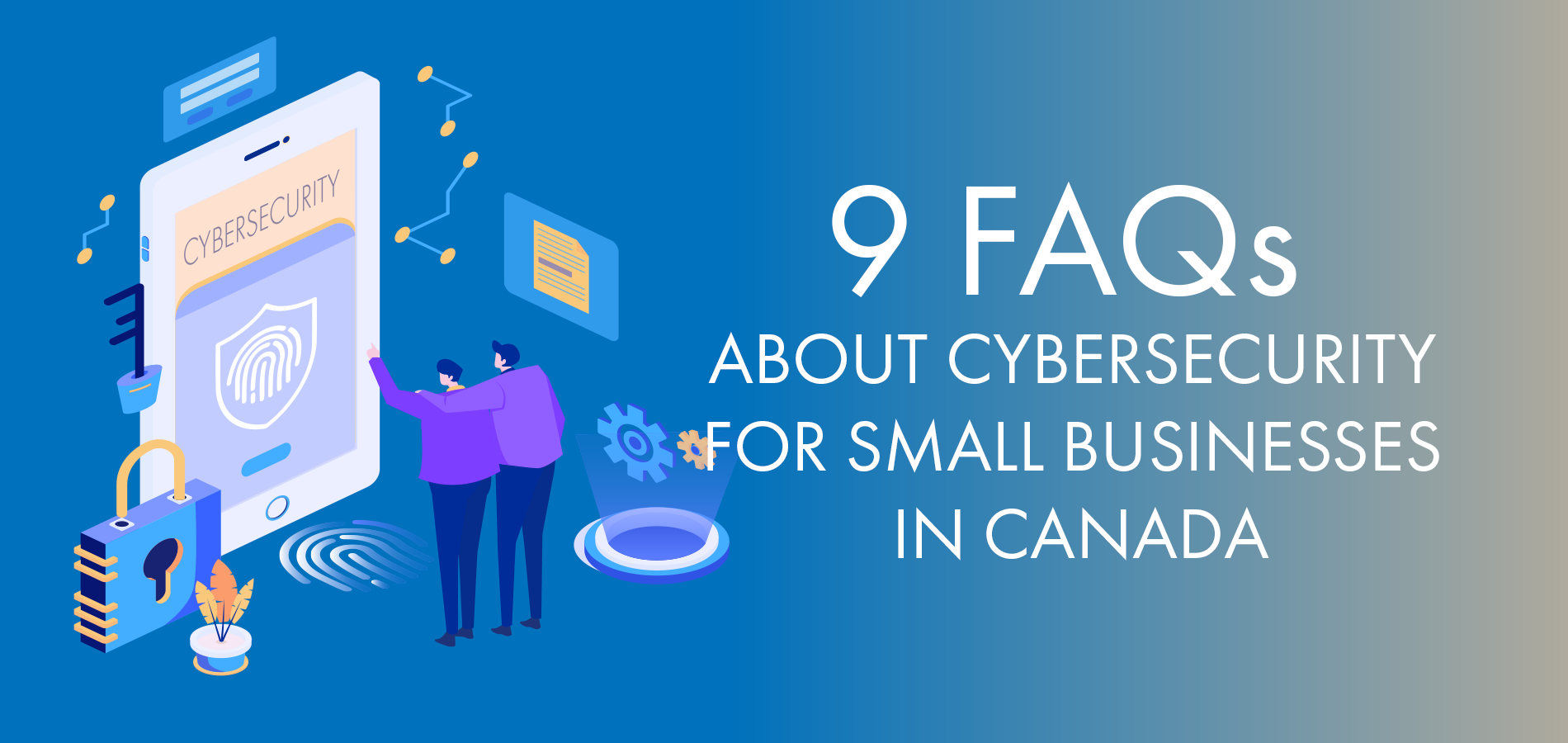 9 FAQs About Cybersecurity for Small Businesses in Canada