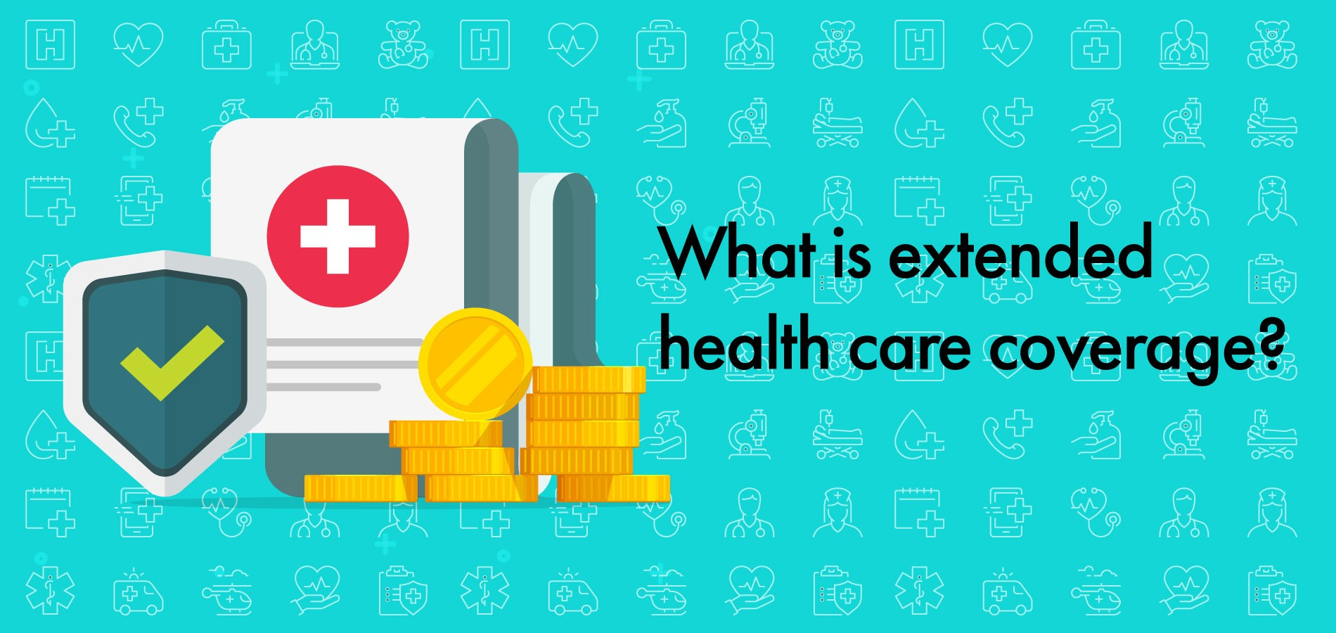 what is extended health care coverage and do i need it