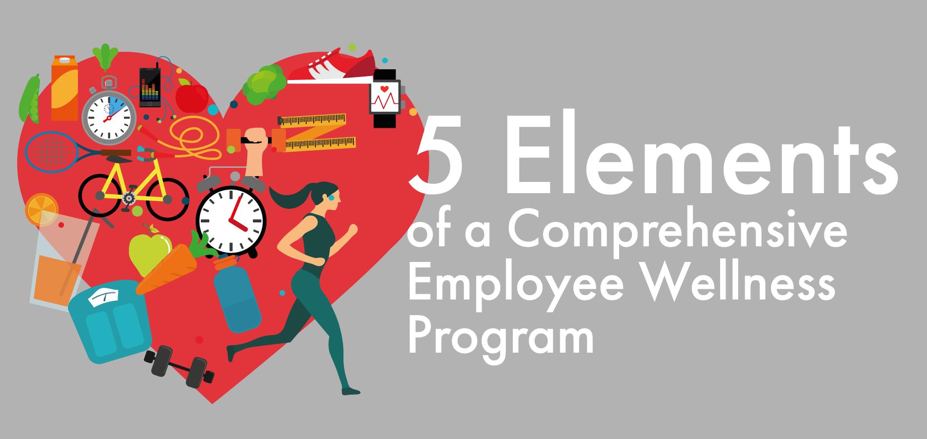 5 Elements of a Comprehensive Employee Wellness Program