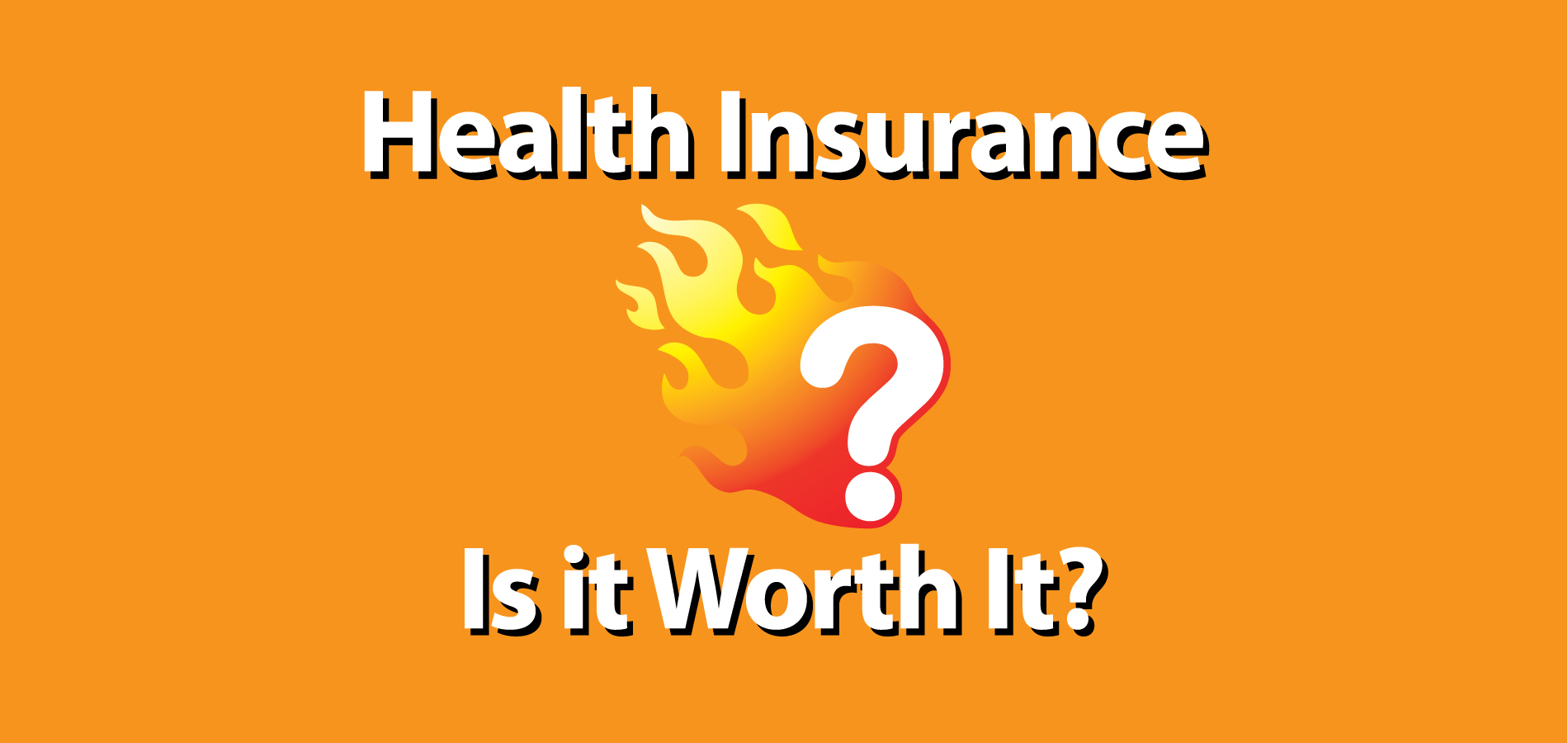 health insurance is it worth it